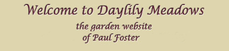 Welcome to Daylily Meadows the Garden site of Paul Foster